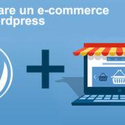 Realizzare un e-commerce con Wordpress.