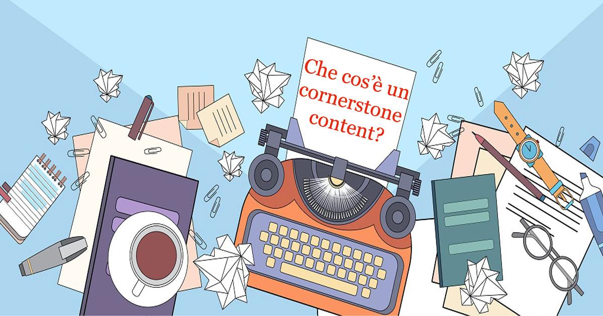Che cos'è un cornerstone content?