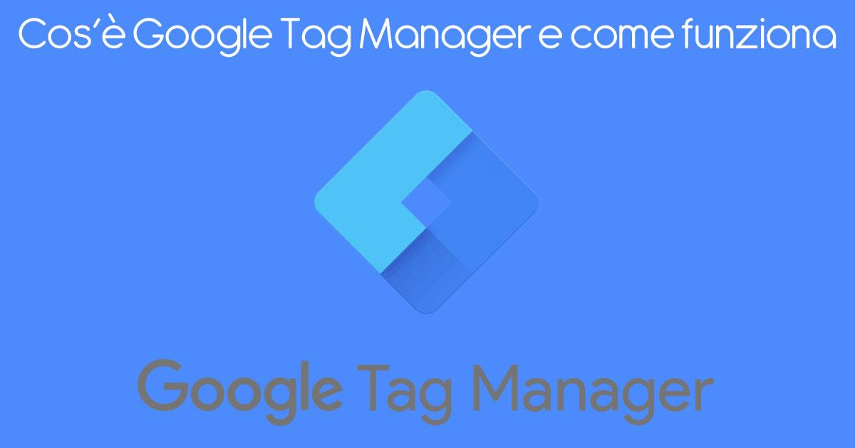Cos'è Google Tag Manager e come funziona